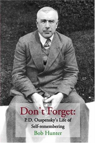 Don't Forget: P.D. Ouspensky's Life of Self-remembering: Hunter, Bob
