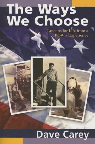 The Ways We Choose: Lessons for Life from a POW's Experience: Carey, Dave