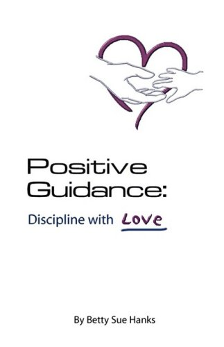9780974571126: Positive Guidance Discipline with Love
