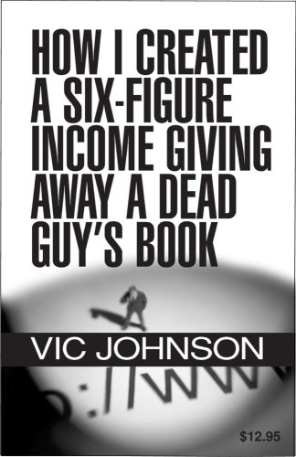 How I Created a Six Figure Income Giving Away a Dead Guy's Book: Vic Johnson