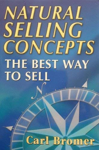 Natural Selling Concepts : The Best Way: Carl B. Bromer