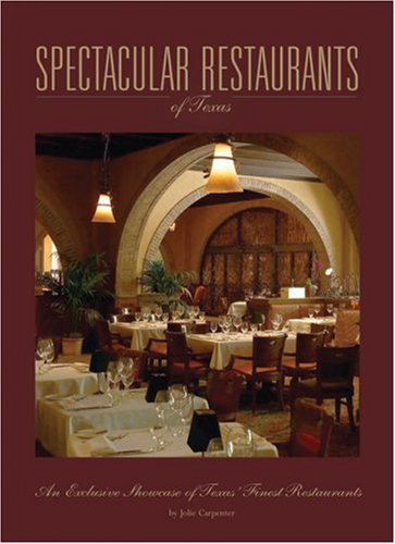 9780974574738: Spectacular Restaurants: An Exclusive Showcase of the Finest Restaurants in Texas (Spectacular Homes)