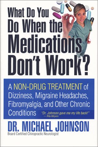 9780974581804: What Do You Do When the Medications Don't Work?: A Non-Drug Treatment of Dizziness, Migraine Headaches, Fibromyalgia, and Other Chronic Conditions