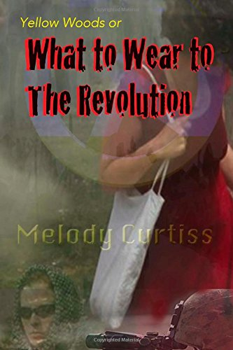 What to Wear to The Revolution: Yellow Woods: Curtiss, Melody A