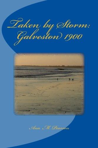Taken by Storm: Galveston 1900: Pearson, Ann M
