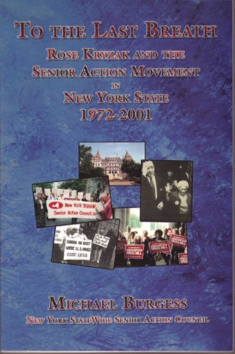9780974592404: To the Last Breath: Rose Kryzak and the Senior Action Movement in New York State 1972-2001