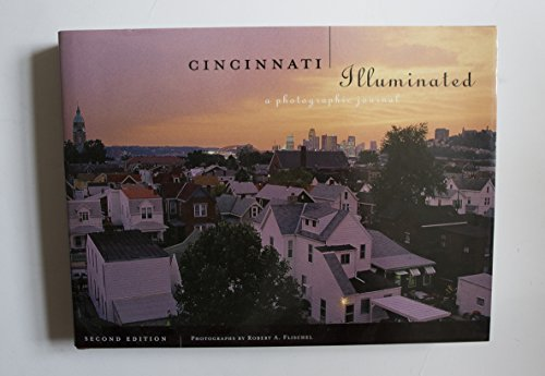 Cincinnati Illuminated : A Photographic Journal {FIRST EDITION}: Flischel, Robert A. {Photography ...