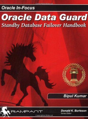 Oracle Dataguard: Standby Database Failover Handbook (Oracle In-Focus series): Bipul Kumar