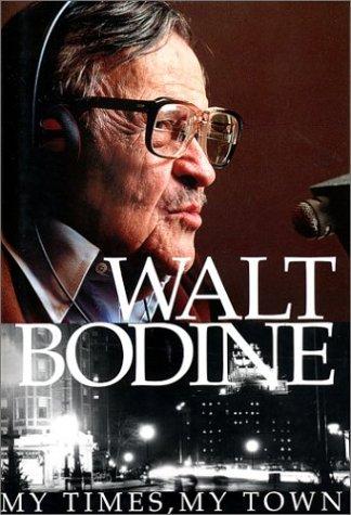 9780974601243: Walt Bodine: My Times, My Town