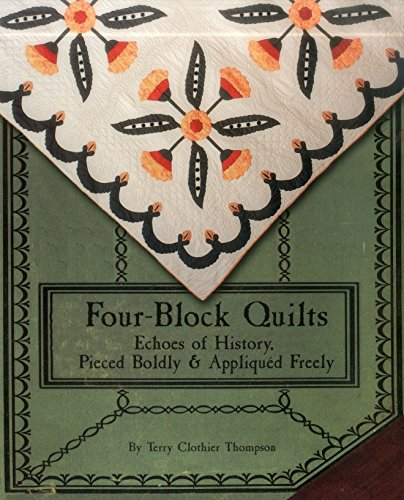 9780974601267: Four-Block Quilts: Echoes of History, Pieced Boldly & Appliqued Freely