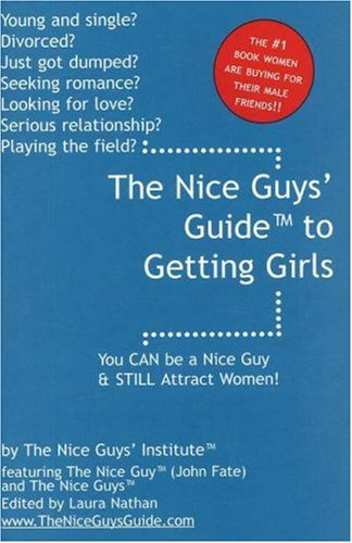 9780974604282: The Nice Guys' Guide to Getting Girls: You CAN be a Nice Guy & STILL Attract Women!