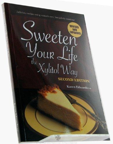Sweeten Your Life the Xylitol Way: EDWARDS, KAREN