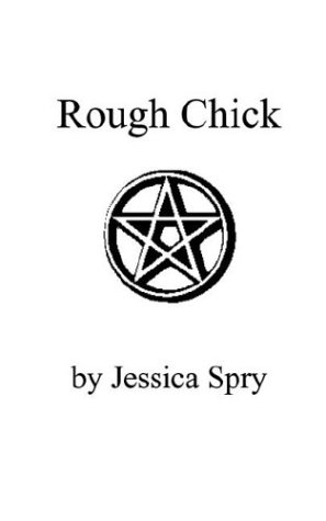 Rough Chick: Spry, Jessica