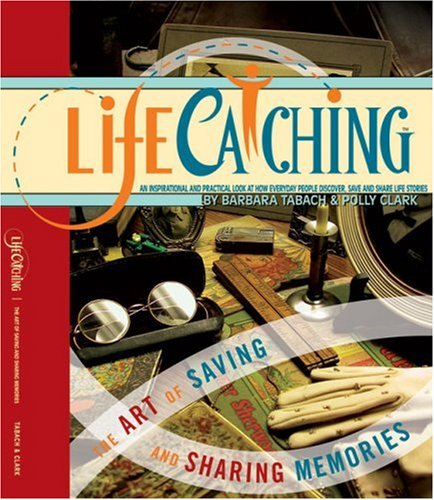 LifeCatching: the art of saving and sharing memories: Barbara Tabach & Polly Clark