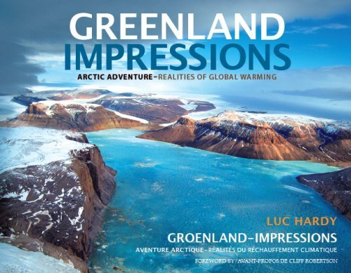 GREENLAND IMPRESSIONS - Arctic Adventure: Realities of Global Warming: Hardy, Luc