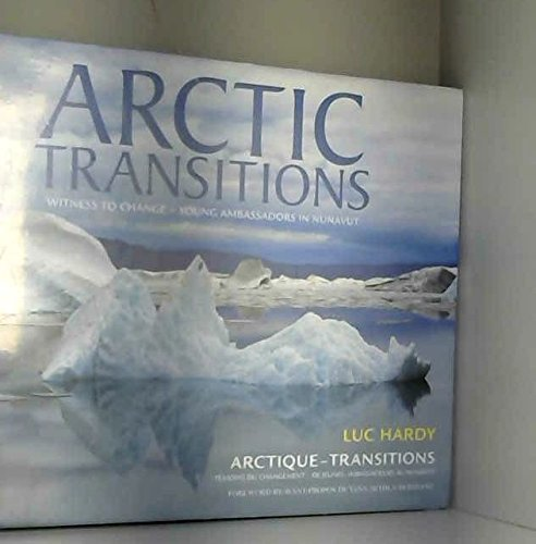 9780974608020: ARCTIC TRANSITIONS - Witness to Change: Young Ambassadors in Nunavut