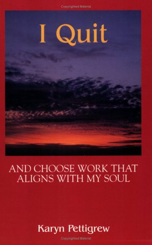9780974608709: I Quit, and Choose Work That Aligns with My Soul