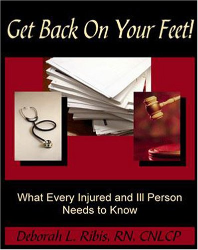 9780974610917: Get Back on Your Feet! What Every Injured and Ill Person Needs to Know