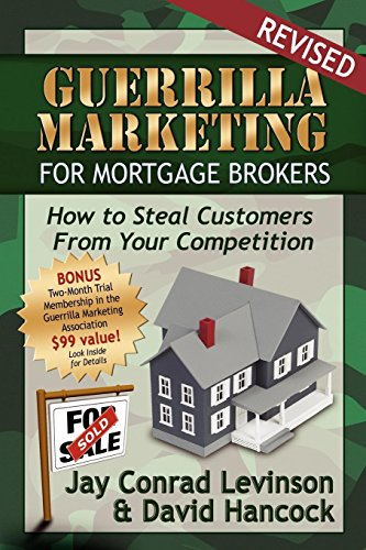 Guerrilla Marketing for Mortgage Brokers: How to Steal Customers From Your Competition: David L ...