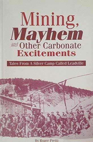 Mining, Mayhem and Other Carbonate Excitements (Tales From a Silver Camp Called Leadville): Roger ...
