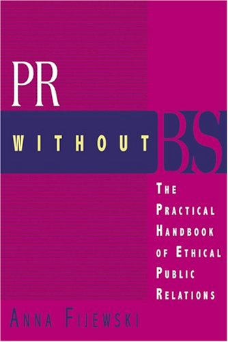 9780974616506: PR Without BS: The Practical Handbook of Ethical Public Relations