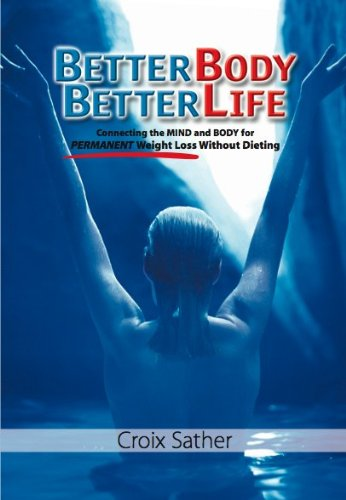9780974617800: Better Body Better Life: Connecting the Mind and Body for Permanent Weight Loss Without Dieting