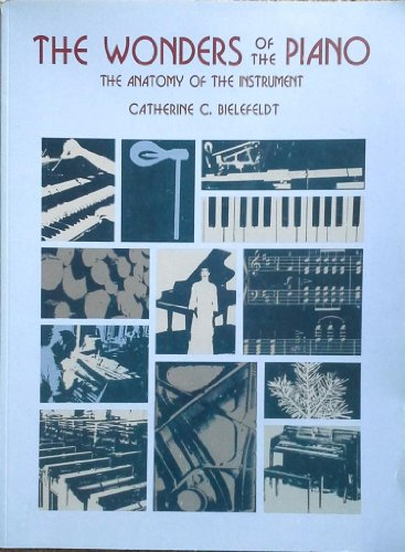 9780974622309: The Wonders of the Piano: The Anatomy of the Instrument
