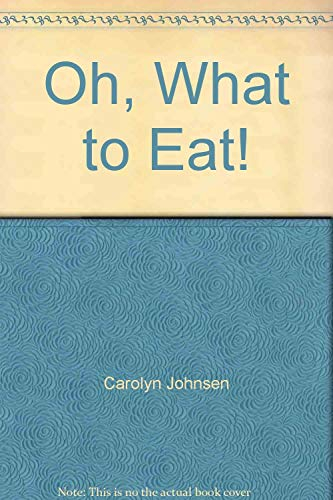 Oh, What to Eat!: Carolyn Johnsen