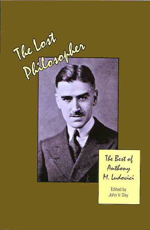 THE LOST PHILOSOPHER The Best of Anthony M. Ludovici: Day, John V.