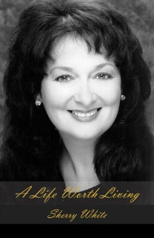 A Life Worth Living: Sherry White