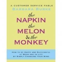 9780974637938: The Napkin, the Melon & the Monkey: A Customer Service Fable: How to Be Happy and Successful at Work and in Life by Simply Changing Your Mind