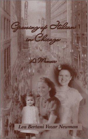 Growing Up Italian in Chicago: Newman, Lea Bertani Vozar
