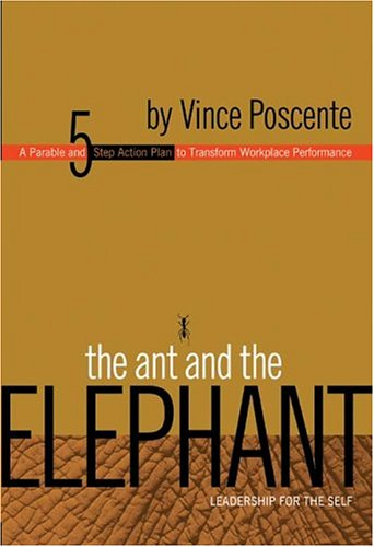 Ant and the Elephant: A Parable and 5 Step Action Plan to Transform Workplace Performance
