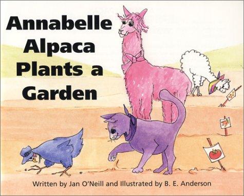 Annabelle Alpaca Plants a Garden: Jan O'Neill