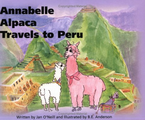 Annabelle Alpaca Travels to Peru: Jan O'Neill