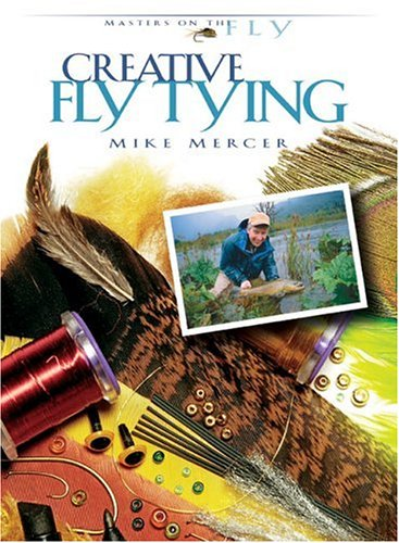 Creative Fly Tying (Masters on the Fly series) [SIGNED COPY]: Mercer, Mike