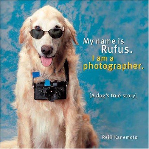 My Name Is Rufus: I Am a: Reiji Kanemoto
