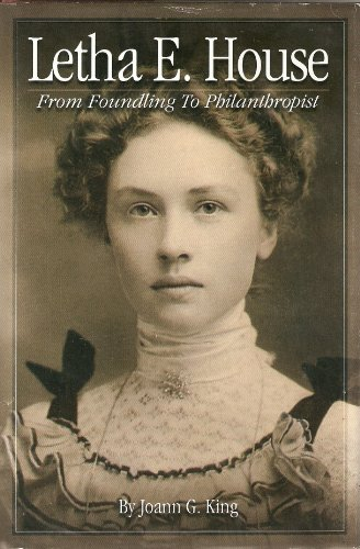 Letha E. House From Foundling to Philanthropist: Joann G. King