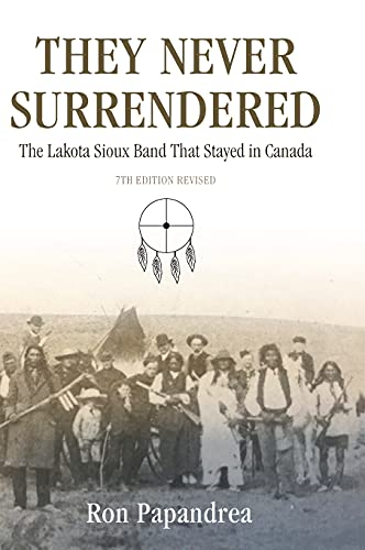 9780974652771: They Never Surrendered, The Lakota Sioux Band That Stayed in Canada
