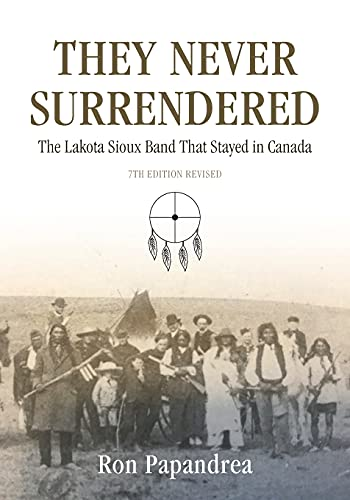 9780974652788: They Never Surrendered, The Lakota Sioux Band That Stayed in Canada