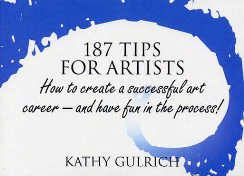 9780974653303: 187 Tips for Artists: How to Create a Successful Art Career--and Have Fun in the Process!