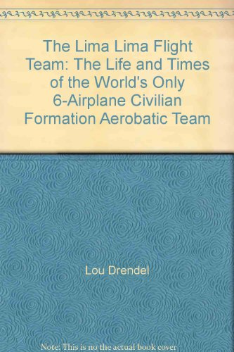 The Lima Lima Flight Team: The Life and Times of the World's Only 6-Airplane Civilian ...