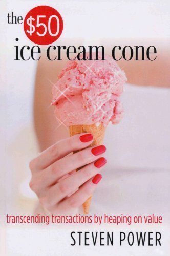 9780974656212: The $50 Ice Cream Cone: Transcending Transactions by Heaping on Value