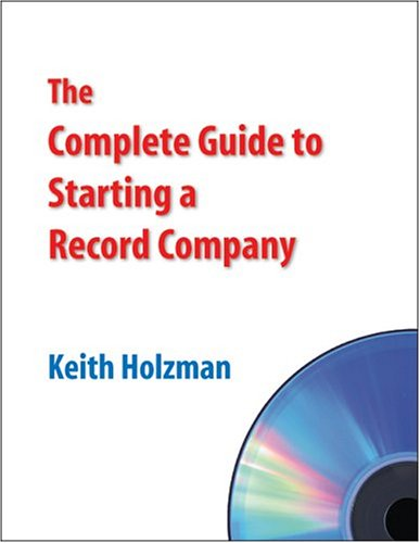 9780974658001: The Complete Guide to Starting a Record Company