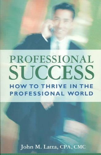 9780974659152: Professional Success: How to Thrive in the Professional World