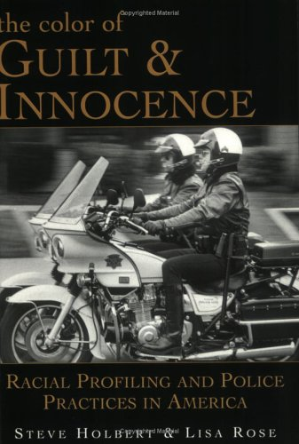 The Color Of Guilt And Innocence: Racial Profiling And Police Practices In America: Holbert, Steve;...