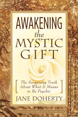 Awakening the Mystic Gift: The Surprising Truth About What It Means to Be Psychic: Doherty, Jane