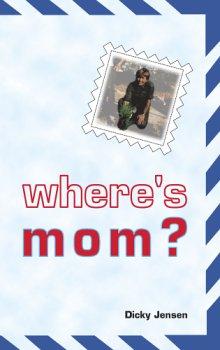 Where's Mom?: Dicky Jensen