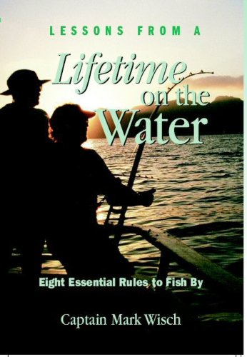 9780974673721: Lessons from a Lifetime on the Water, Eight Essential Rules to Fish By