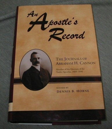 An Apostle's Record: The Journals of Abraham H. Cannon Member of the Quorum of the Twelve ...